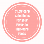 7 Low-Carb Substitutes to Replace your favorite High-Carb Foods!